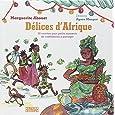 Délices d'Afrique: 50 recettes pour petits moments de confidences à partager