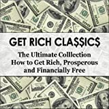 img - for Get Rich Classics - The Ultimate Collection - How to Get Rich, Prosperous, and Financially Free book / textbook / text book