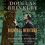 Rightful Heritage: Franklin D. Roosevelt and the Land of America | Douglas Brinkley