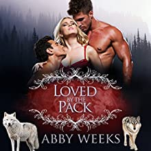 Loved by the Pack: Wolf Shifter Menage: The Wolfpack Trilogy, Book 3 (       UNABRIDGED) by Abby Weeks Narrated by Bailey Varness