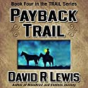 Payback Trail Audiobook by David R. Lewis Narrated by David R. Lewis