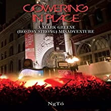 Cowering in Place: A Mark Greene (Boston Strong) Misadventure (       UNABRIDGED) by NgTo Narrated by John McLain