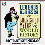Legends, Lies & Cherished Myths of World History | Richard Shenkman
