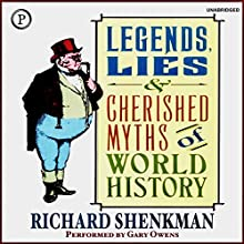Legends, Lies & Cherished Myths of World History Audiobook by Richard Shenkman Narrated by Gary Owens