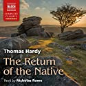 The Return of the Native (       UNABRIDGED) by Thomas Hardy Narrated by Nicholas Rowe