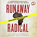 Runaway Radical: A Young Man's Reckless Journey to Save the World Audiobook by Amy Hollingsworth, Jonathan Hollingsworth Narrated by Amy Hollingsworth, Jonathan Hollingsworth