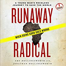 Runaway Radical: A Young Man's Reckless Journey to Save the World (       UNABRIDGED) by Amy Hollingsworth, Jonathan Hollingsworth Narrated by Amy Hollingsworth, Jonathan Hollingsworth