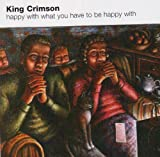 Happy With What You Have to Be by KING CRIMSON (2008-11-18)