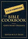 The Unauthorized Bible Cookbook: Gods Secret Delights