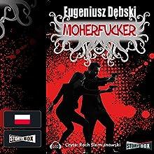 Moherfucker (       UNABRIDGED) by Eugeniusz Debski Narrated by Roch Siemianowski