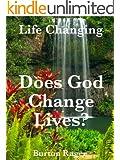 Does God Change Lives? (Life Changing Book 1)