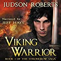 Viking Warrior: Strongbow Saga, Book 1 (       UNABRIDGED) by Judson Roberts Narrated by Jeff Hays