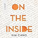 On the Inside: A Novel Audiobook by Kim Cano Narrated by Teri Schnaubelt