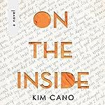 On the Inside: A Novel   Kim Cano