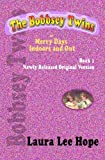The Bobbsey Twins, or Merry Days Indoors and Out, Book 1, Newly Released Original Version