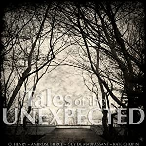 Tales of the Unexpected | [Kate Chopin, O. Henry, Katherine Mansfield, Guy de Maupassant, Ambrose Bierce]