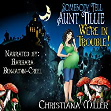 Somebody Tell Aunt Tillie We're in Trouble!: The Toad Witch Mysteries, Book 2 (       UNABRIDGED) by Christiana Miller Narrated by Barbara Benjamin-Creel
