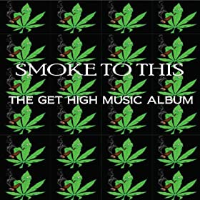 Smoke to this: The Get High Music Album