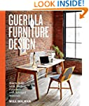 Guerilla Furniture Design: How to Bui...