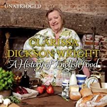 A History of English Food (       UNABRIDGED) by Clarissa Dickson Wright Narrated by Clarissa Dickson Wright