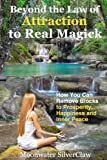 img - for Beyond the Law of Attraction to Real Magic: How You Can Remove Blocks to Prosperity, Happiness and Inner Peace book / textbook / text book