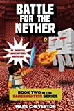 By Mark Cheverton Battle for the Nether: Book Two in the Gameknight999 Series: An Unofficial Minecrafterƒ??s Adventure