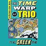 It's All Greek To Me: Time Warp Trio, Book 8 | Jon Scieszka