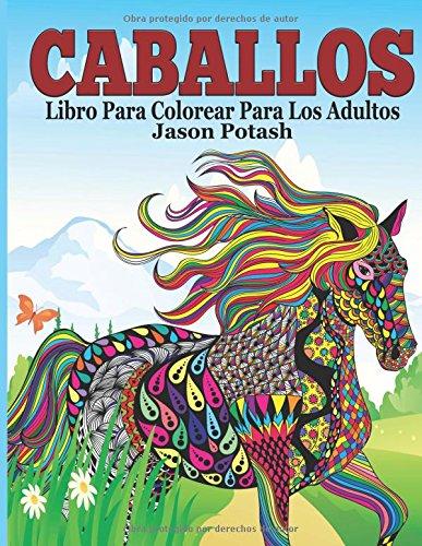 Caballos Libro Para Colorear Para Los Adultos (El Estrés Adulto Dibujos para colorear)