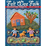 Felt Wee Folk: Enchanting Projectsby Salley Mavor