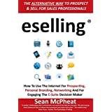eselling: The Alternative Way to Prospect and Sell for Sales Professionals: How to Use the Internet for Prospecting, Personal Branding, Networking and for Engaging the C-Suite Decision Makerby Sean McPheat