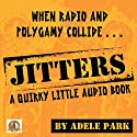 Jitters: A Quirky Little Audio Book  by Adele Park Narrated by Adele Park, Susan Paige Lane, Paige Allred, Kristen Henley, Desiree Whitehead, Gary Morris, John Gibson, Steve Cappola