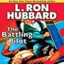 The Battling Pilot: Stories from the Golden Age (       UNABRIDGED) by L. Ron Hubbard Narrated by R. F. Daley