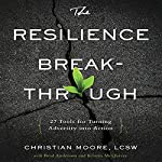 The Resilience Breakthrough: 27 Tools for Turning Adversity into Action | Christian Moore