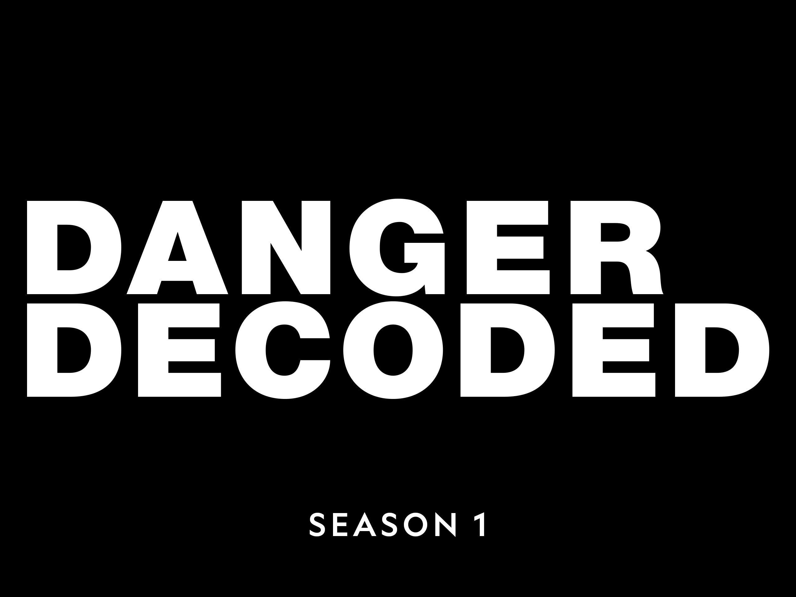 Danger Decoded - Season 1