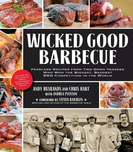 Wicked Good Barbecue: Fearless Recipes from Two Damn Yankees Who Have Won the Biggest, Baddest BBQ Competition in the World by Husbands, Andy, Hart, Chris, Pyenson, Andrea published by Fair Winds Press (2012) Paperback PDF