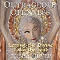 Outrageous Openness: Letting the Divine Take the Lead (       UNABRIDGED) by Tosha Silver Narrated by Tosha Silver