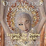 Outrageous Openness: Letting the Divine Take the Lead | Tosha Silver