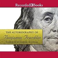 The Autobiography of Benjamin Franklin (       UNABRIDGED) by Benjamin Franklin Narrated by Adrian Cronauer