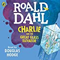 Charlie and the Great Glass Elevator Hörbuch von Roald Dahl Gesprochen von: Douglas Hodge