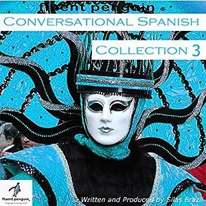 Conversational Spanish: Intermediate Collection Three, Lessons 11-15 Hörbuch von Silas Brazil Gesprochen von: Eric Fallah