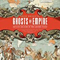 Ghosts of Empire: Britain's Legacies in the Modern World (       UNABRIDGED) by Kwasi Kwarteng Narrated by Kwasi Kwarteng, Elliot Levey