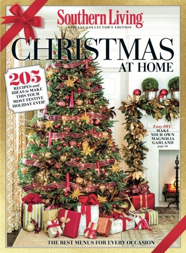 SOUTHERN LIVING Christmas at Home: 205 Recipes and Ideas to Make This Your Most Festive Holiday Ever! by The Editors Of Southern Living