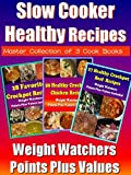 Slow Cooker Recipes Special: Healthy Go Slow Cooker Recipes with Weight Watchers Point Plus Included:- 3 Recipes Books in One: Go Slow Cooker Recipes