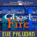 Ghost Fire: The Ghost Files, Book 3 (       UNABRIDGED) by Eve Paludan Narrated by John M. Perry