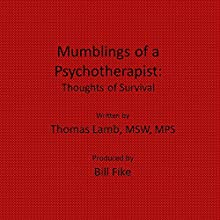 Mumblings of a Psychotherapist: Thoughts of Survival Audiobook by Thomas Lamb Narrated by Bill Fike