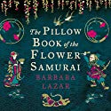 The Pillow Book of the Flower Samurai (       UNABRIDGED) by Barbara Lazar Narrated by Meg Kuboto