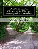 img - for Another Way...Choosing to Change-Participant's Handbook: Handouts and Homework for 52-Week Domestic Violence Program book / textbook / text book
