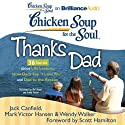 Chicken Soup for the Soul: Thanks Dad - 36 Stories about Life Lessons, How Dads Say 'I Love You', and Dad to the Rescue (       UNABRIDGED) by Jack Canfield, Mark Victor Hansen, Wendy Walker, Scott Hamilton (foreword) Narrated by Mel Foster, Emily Foster