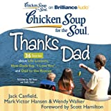 img - for Chicken Soup for the Soul: Thanks Dad - 36 Stories about Life Lessons, How Dads Say 'I Love You', and Dad to the Rescue book / textbook / text book