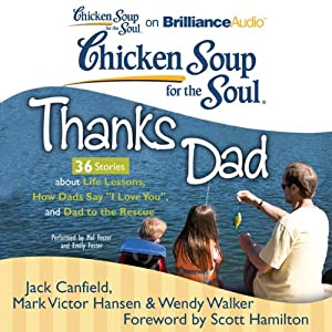 Chicken Soup for the Soul: Thanks Dad - 36 Stories about Life Lessons, How Dads Say 'I Love You', and Dad to the Rescue | [Jack Canfield, Mark Victor Hansen, Wendy Walker, Scott Hamilton (foreword)]